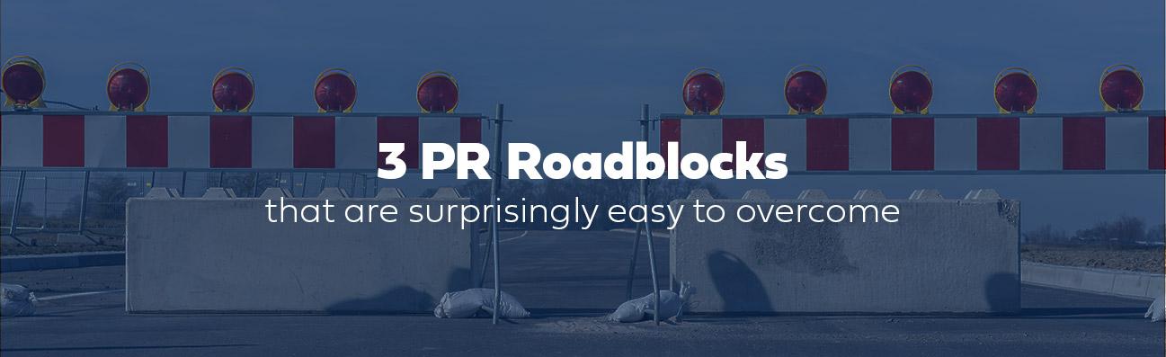 3 pr roadblocks that are easy to overcome